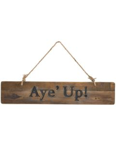 Aye' Up Rustic Wooden Message Plaque